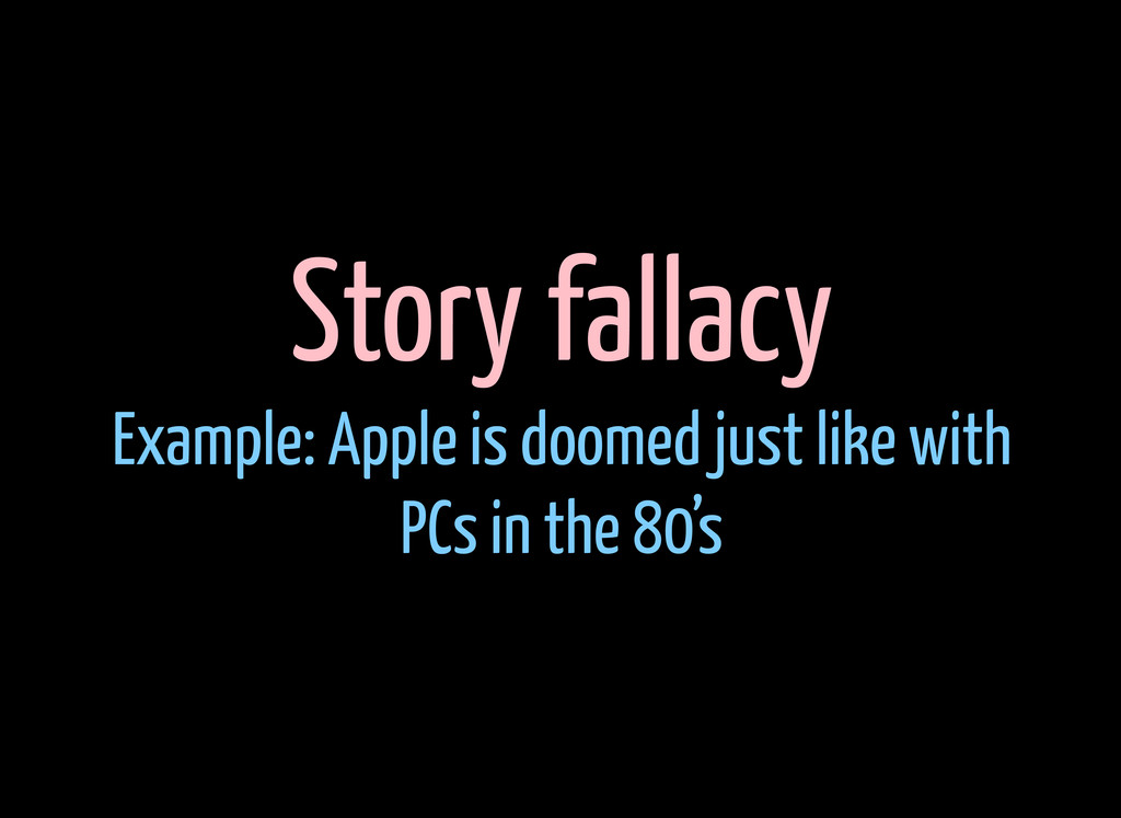Story fallacy Example: Apple is doomed just lik...
