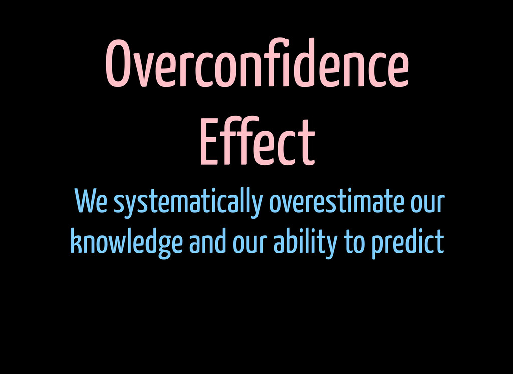 Overconfidence Effect We systematically overest...