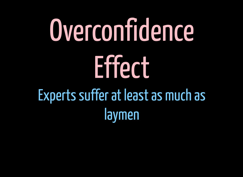 Overconfidence Effect Experts suffer at least a...