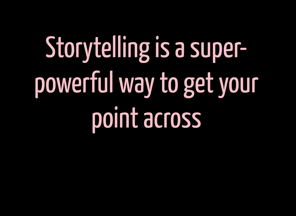 Storytelling is a super- powerful way to get yo...