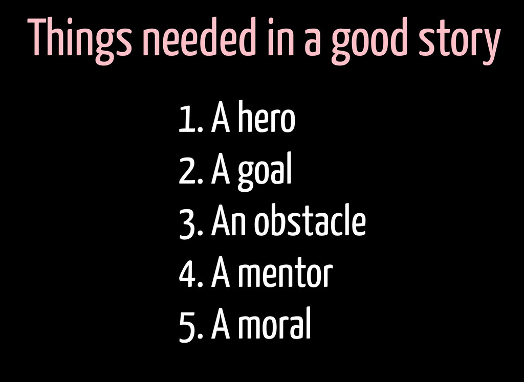 Things needed in a good story 1. A hero 2. A go...