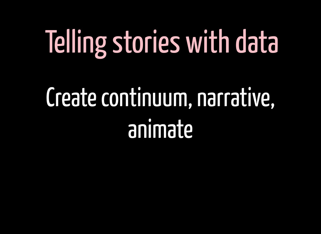 Telling stories with data Create continuum, nar...