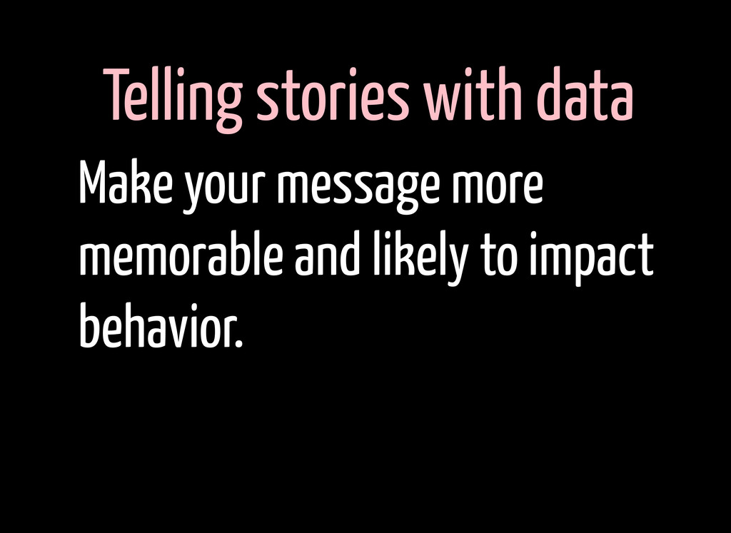 Telling stories with data Make your message mor...