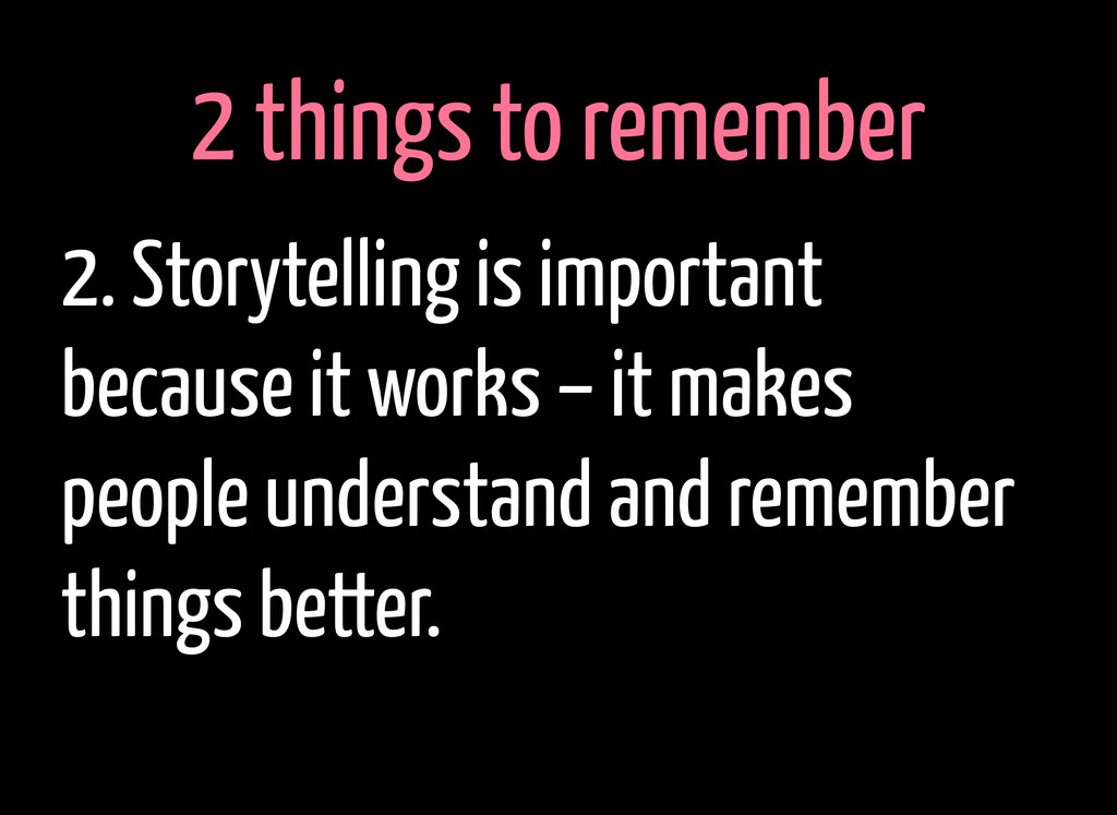 2 things to remember 2. Storytelling is importa...