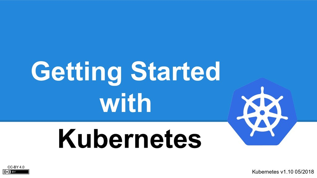 Getting Started with Kubernetes v1.10 05/2018 C...