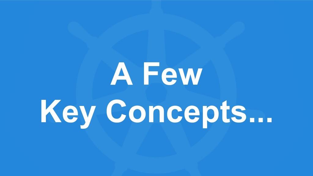 A Few Key Concepts...