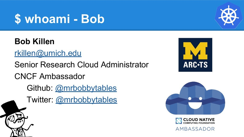 $ whoami - Bob Bob Killen rkillen@umich.edu Sen...