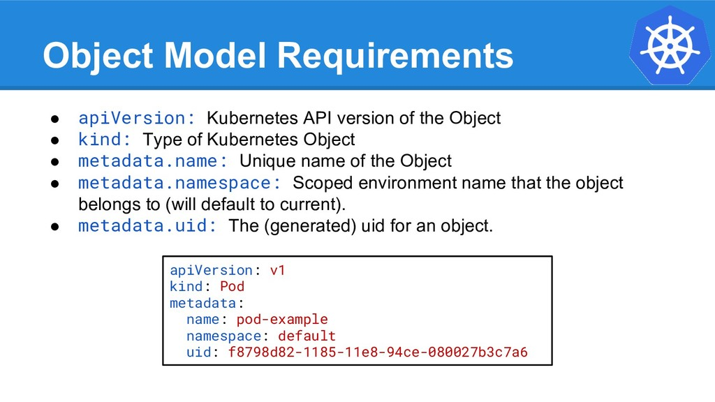 Object Model Requirements ● apiVersion: Kuberne...