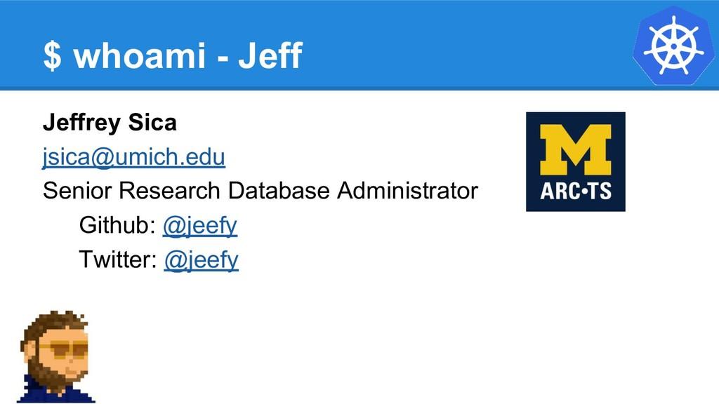 $ whoami - Jeff Jeffrey Sica jsica@umich.edu Se...