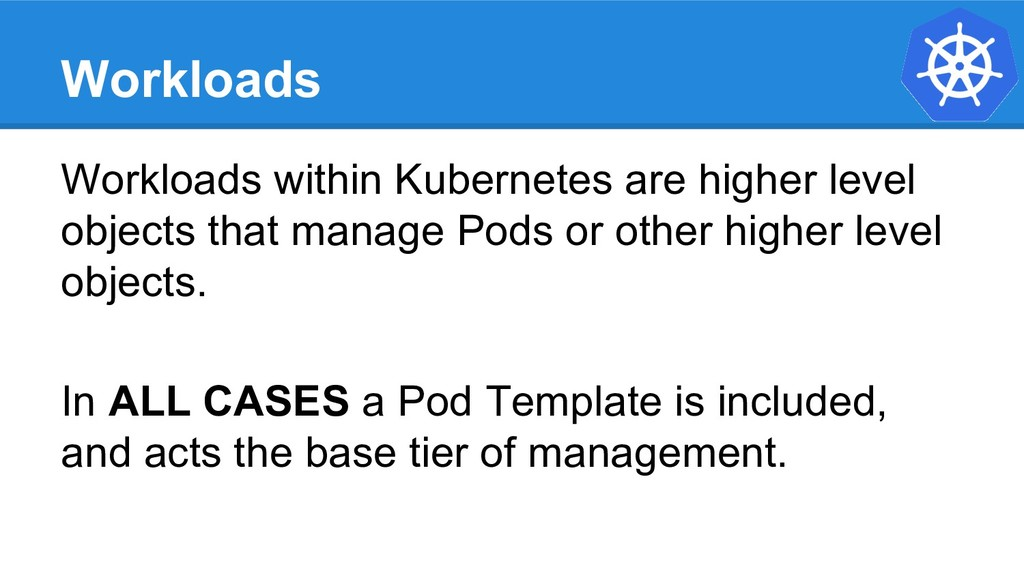 Workloads Workloads within Kubernetes are highe...