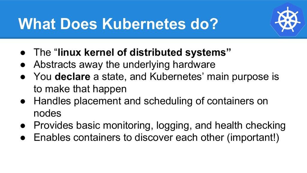 "What Does Kubernetes do? ● The ""linux kernel of..."