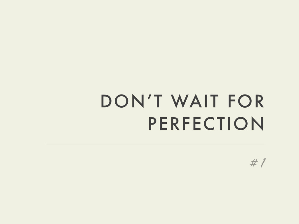 DON'T WAIT FOR PERFECTION # 1