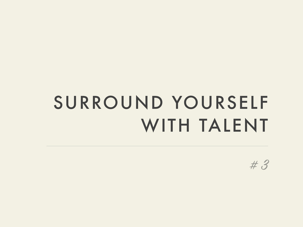 SURROUND YOURSELF WITH TALENT # 3