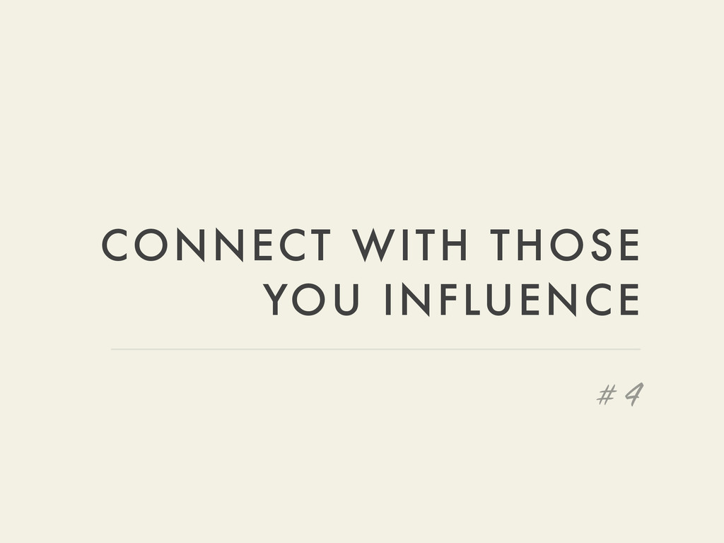 CONNECT WITH THOSE YOU INFLUENCE # 4