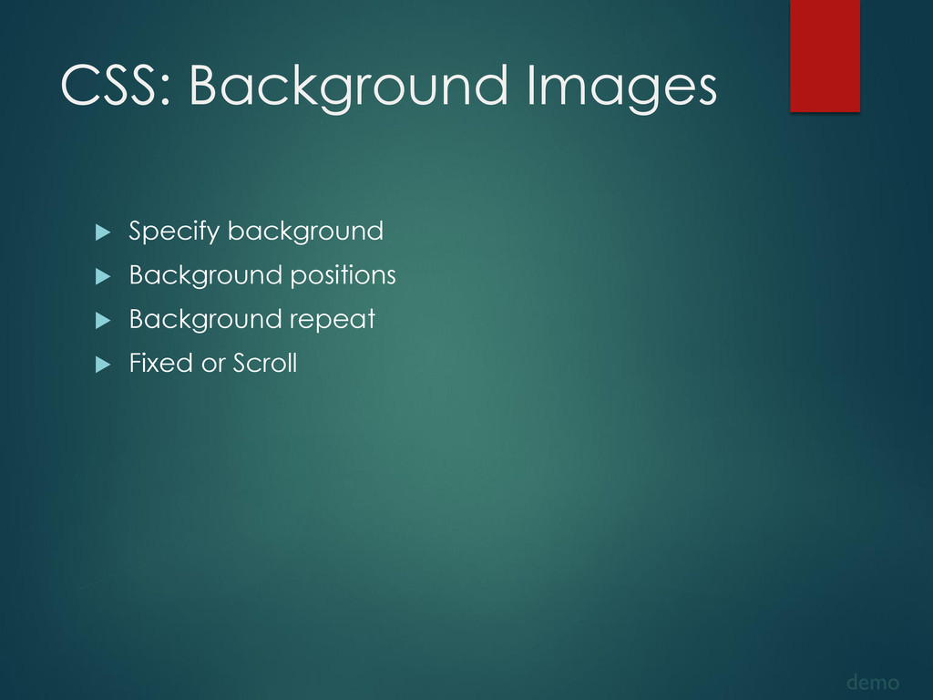 CSS: Background Images  Specify background  B...
