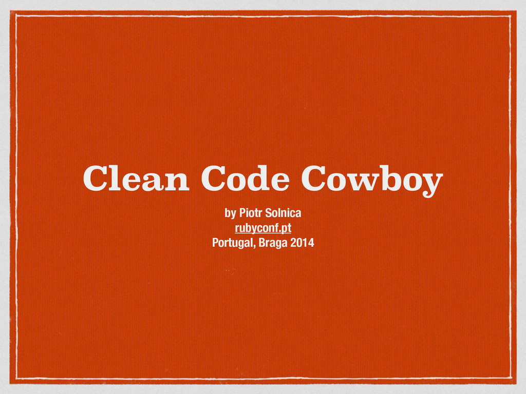 Clean Code Cowboy by Piotr Solnica rubyconf.pt ...