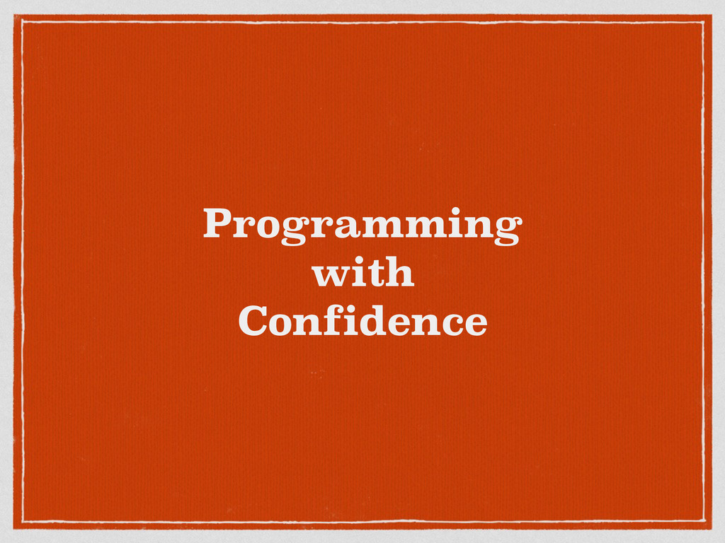 Programming with Confidence