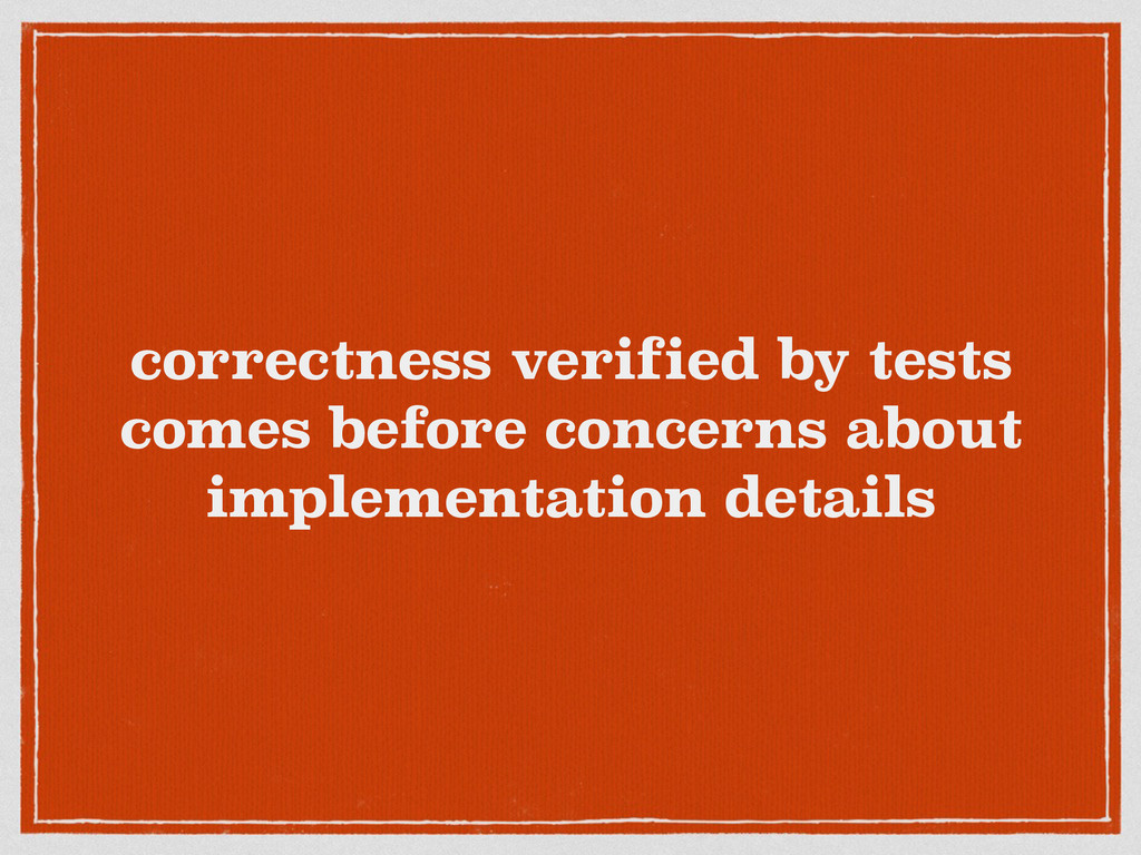 correctness verified by tests comes before conc...