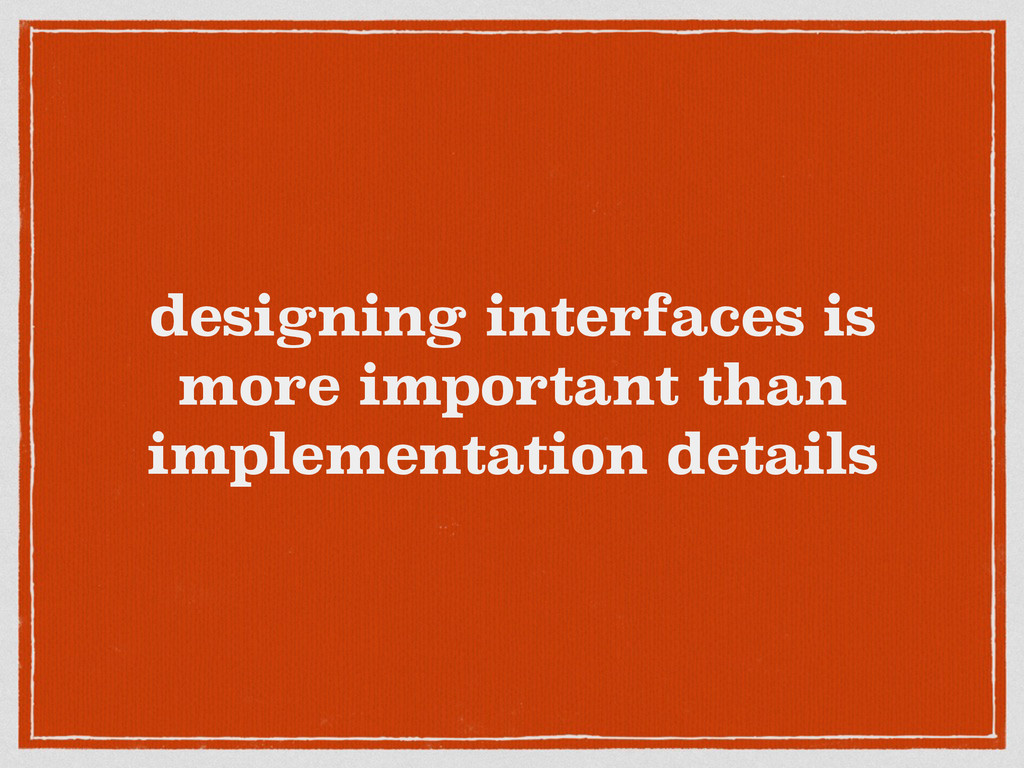designing interfaces is more important than imp...