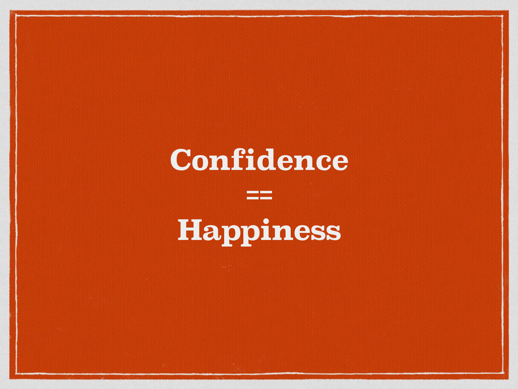 Confidence == Happiness