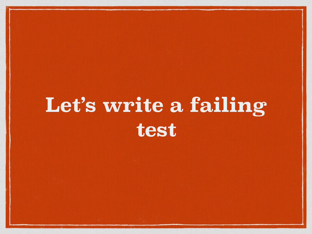 Let's write a failing test