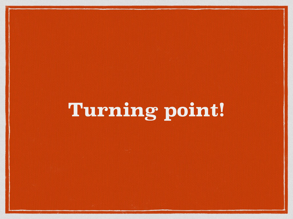 Turning point!