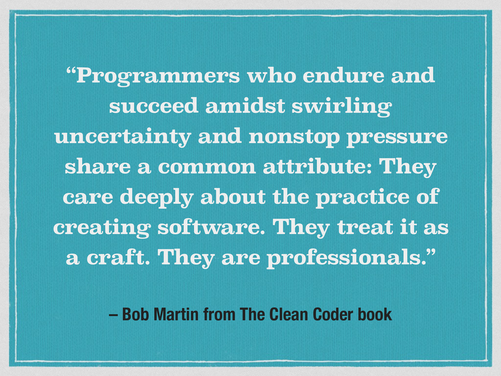 "– Bob Martin from The Clean Coder book ""Program..."