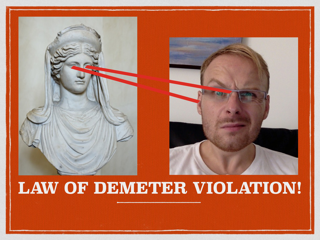 LA W OF DEMETER VIOLATION!
