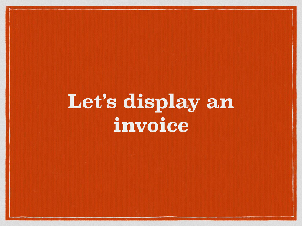 Let's display an invoice