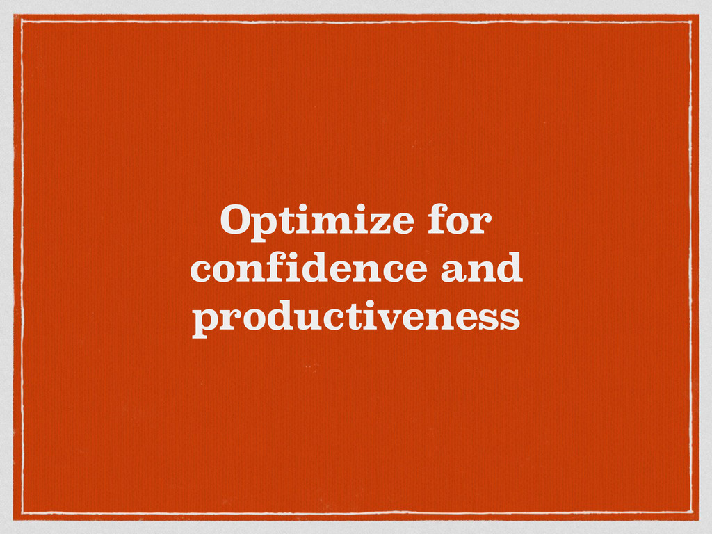 Optimize for confidence and productiveness