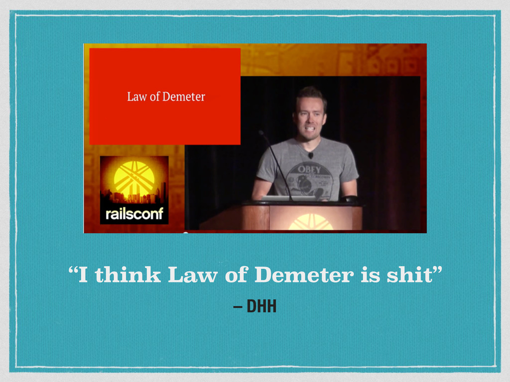 "– DHH ""I think Law of Demeter is shit"""