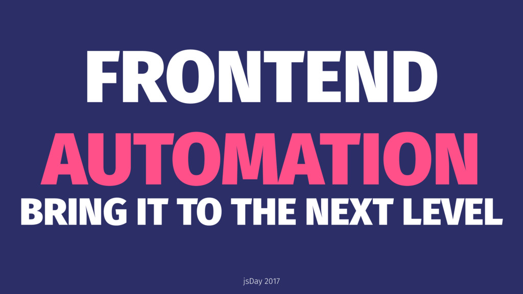 FRONTEND AUTOMATION BRING IT TO THE NEXT LEVEL ...