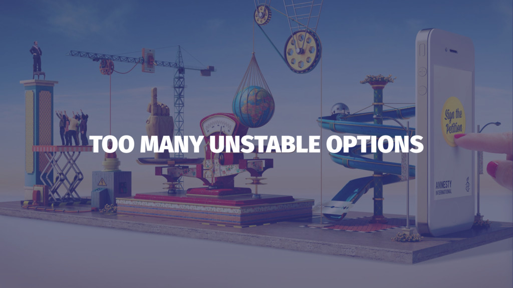 TOO MANY UNSTABLE OPTIONS