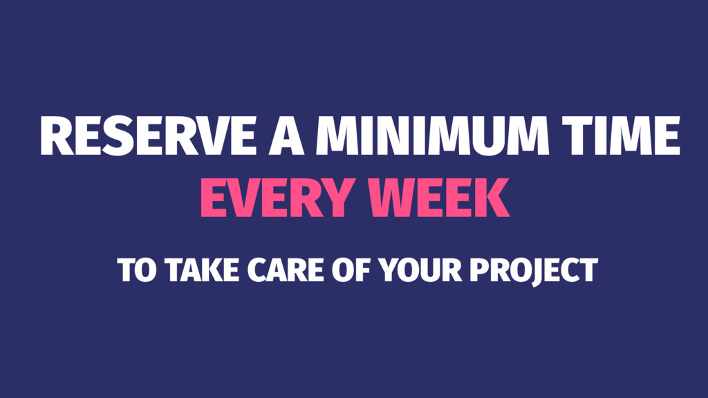 RESERVE A MINIMUM TIME EVERY WEEK TO TAKE CARE ...