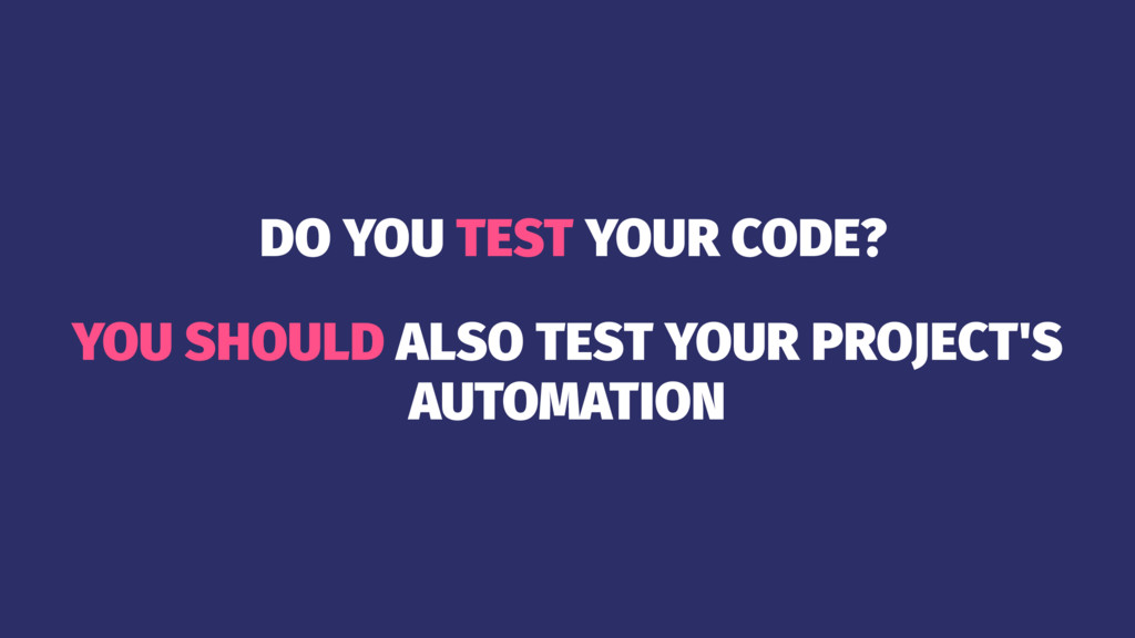 DO YOU TEST YOUR CODE? YOU SHOULD ALSO TEST YOU...