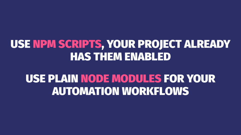 USE NPM SCRIPTS, YOUR PROJECT ALREADY HAS THEM ...