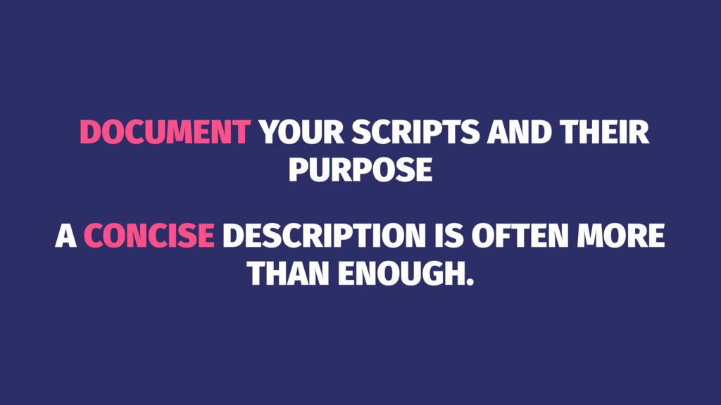 DOCUMENT YOUR SCRIPTS AND THEIR PURPOSE A CONCI...