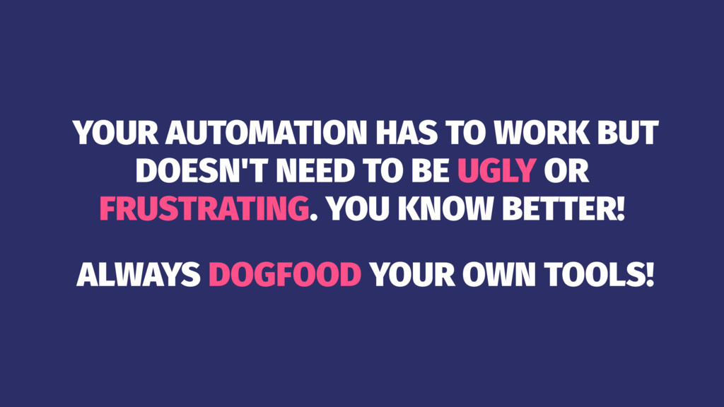YOUR AUTOMATION HAS TO WORK BUT DOESN'T NEED TO...