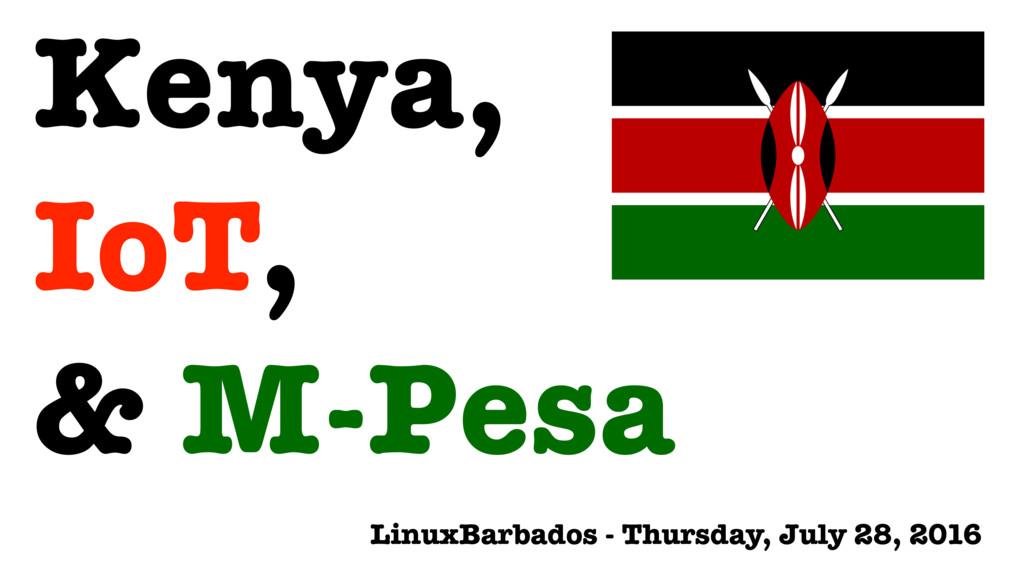 Kenya, IoT, & M-Pesa LinuxBarbados - Thursday, ...