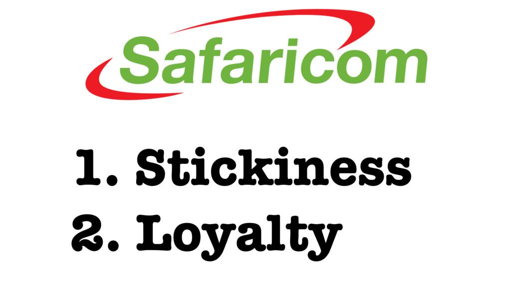 1. Stickiness 2. Loyalty