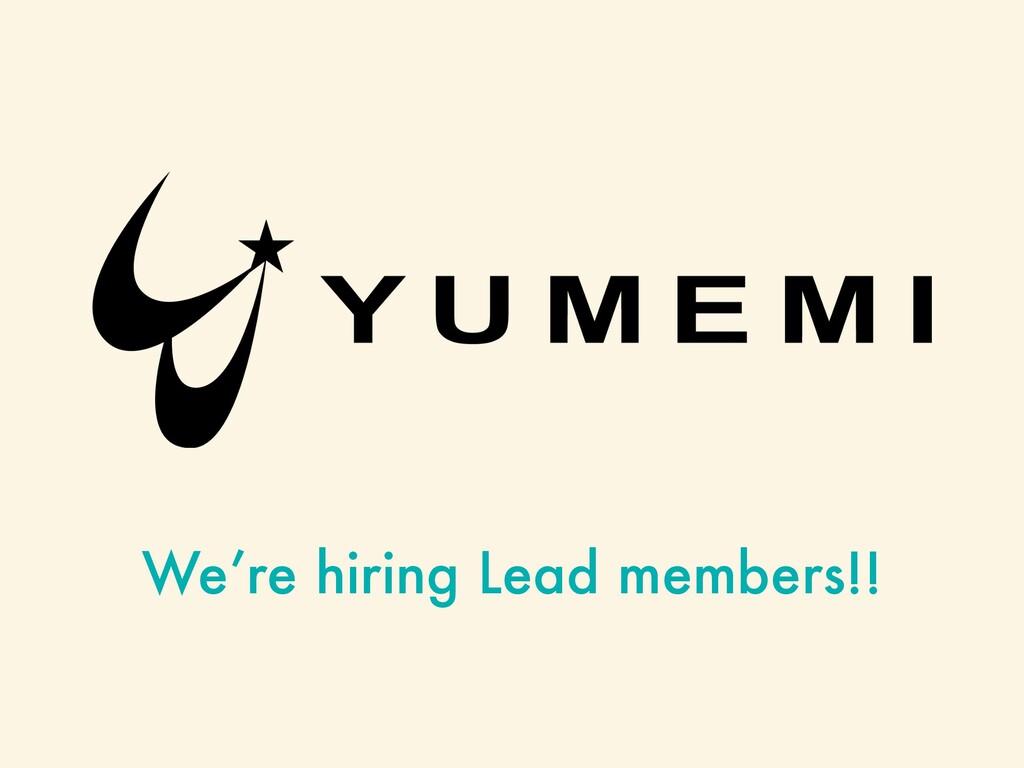 We're hiring Lead members!!