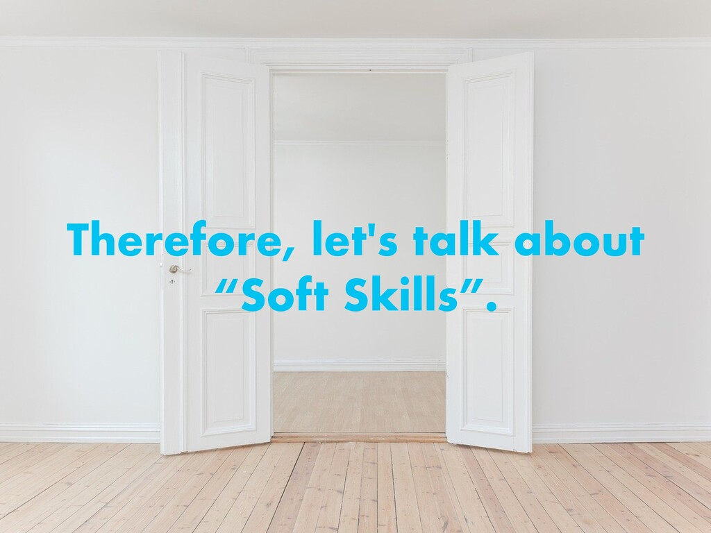 "Therefore, let's talk about ""Soft Skills""."