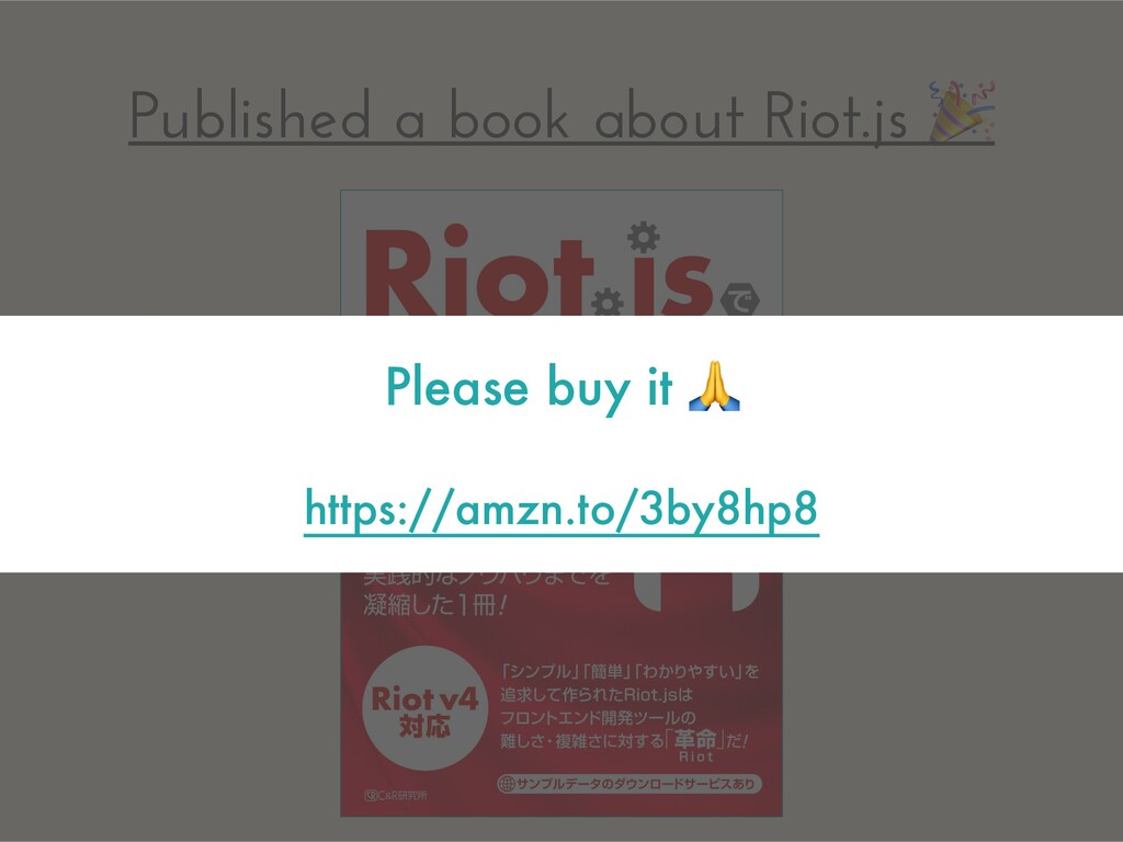 Published a book about Riot.js  Please buy it  ...