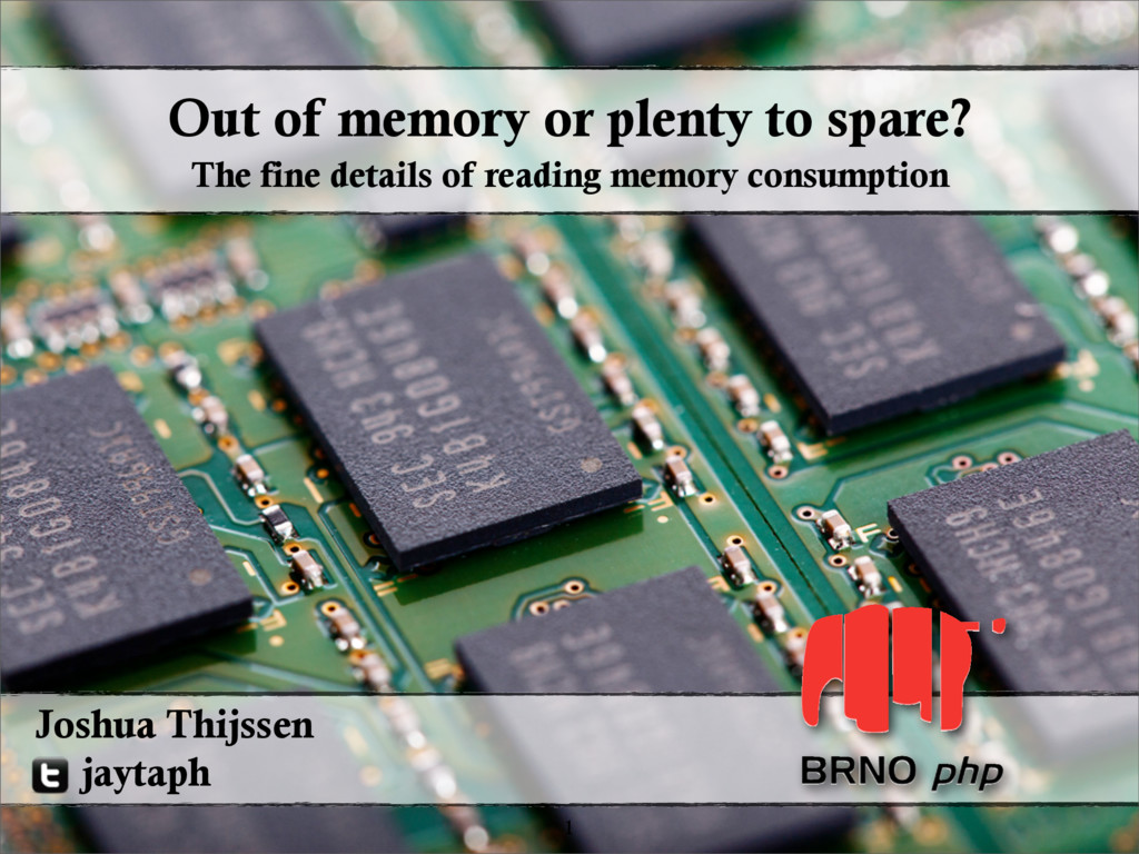 Out of memory or plenty to spare? 1 Joshua Thij...