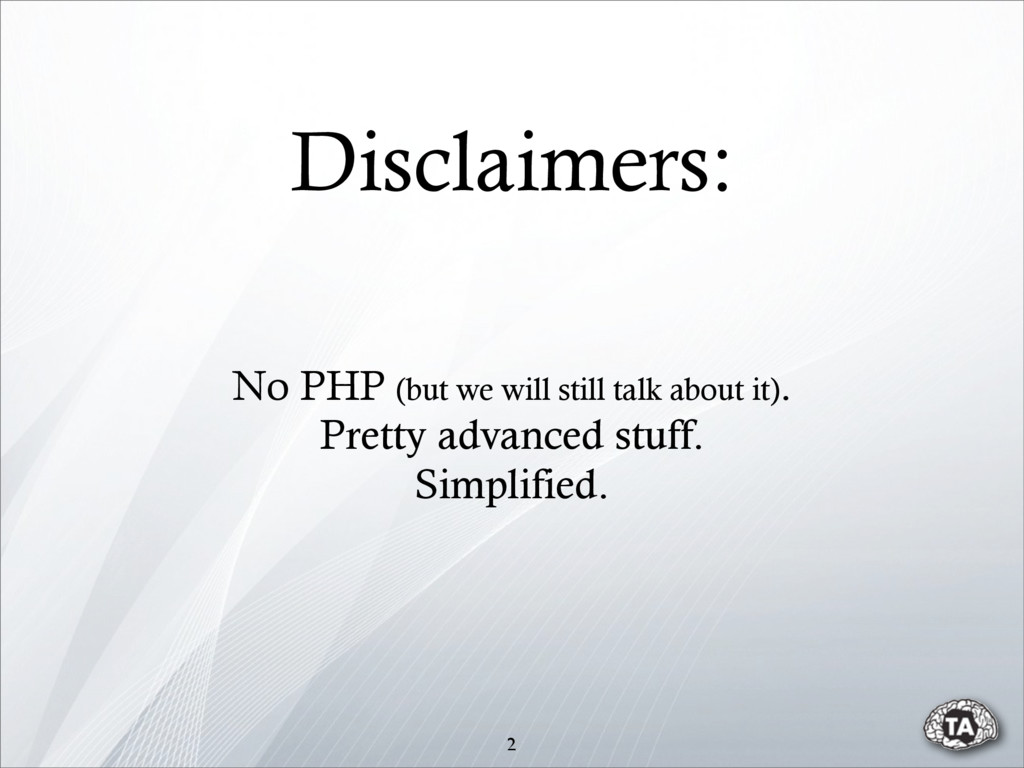Disclaimers: 2 No PHP (but we will still talk a...
