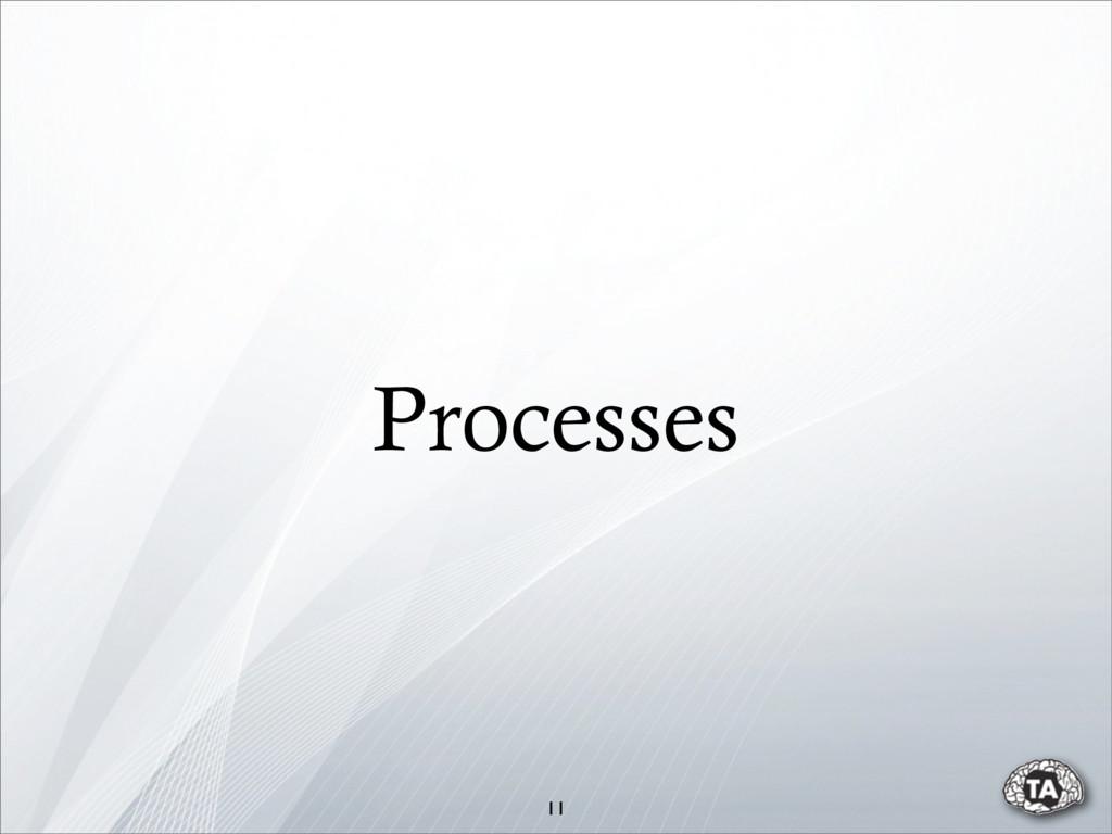 Processes 11