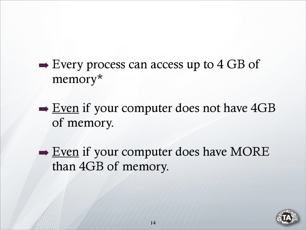 ➡ Every process can access up to 4 GB of memory...