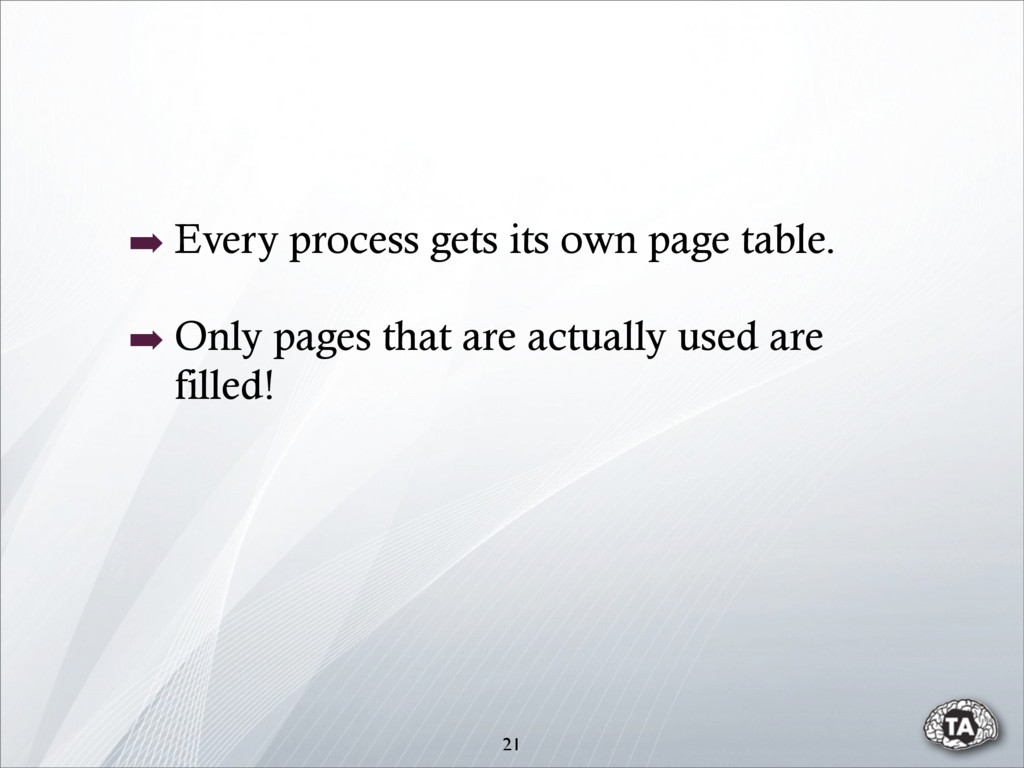 ➡ Every process gets its own page table. ➡ Only...