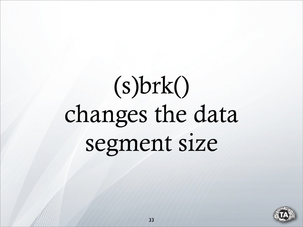 (s)brk() changes the data segment size 33