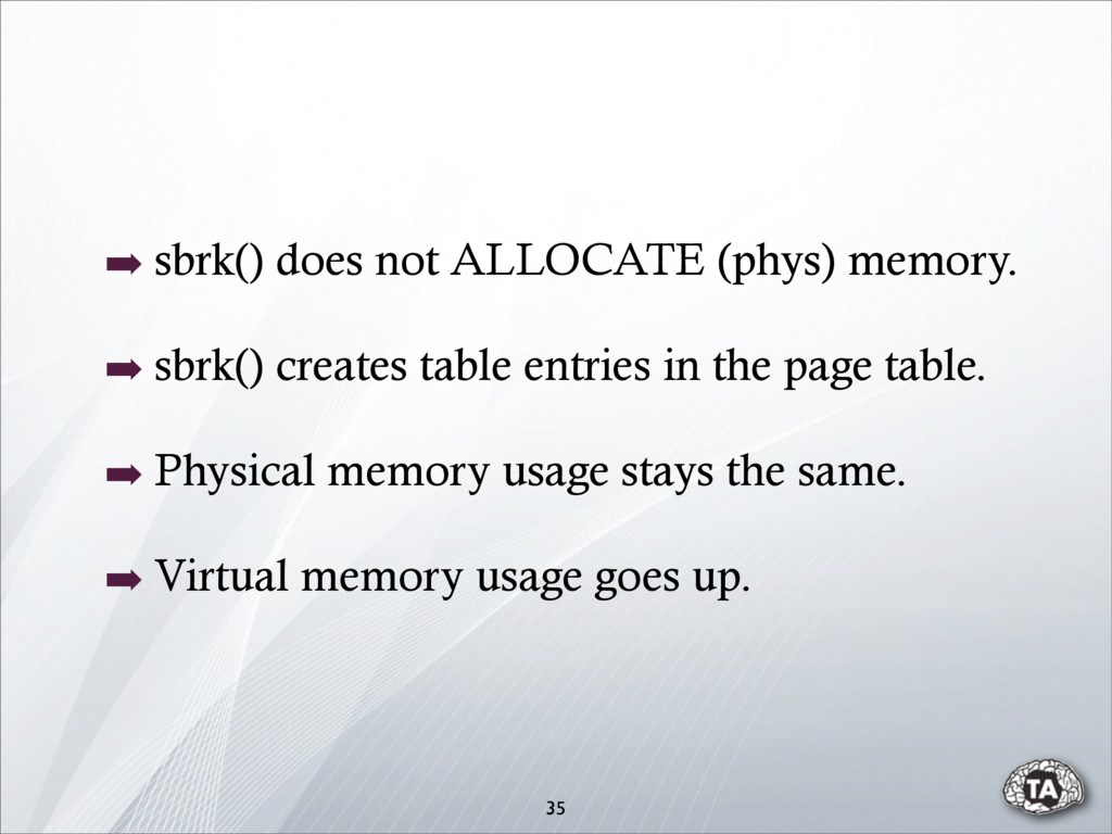 ➡ sbrk() does not ALLOCATE (phys) memory. ➡ sbr...